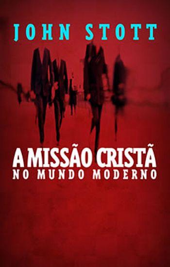 A MISSÃO CRISTÃ NO MUNDO MODERNO