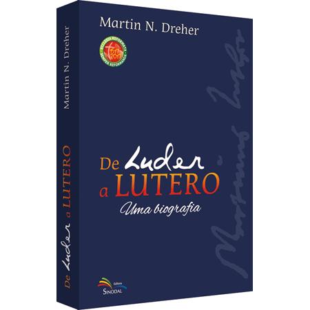 DE LUDER A LUTERO - Uma biografia - cod 1202