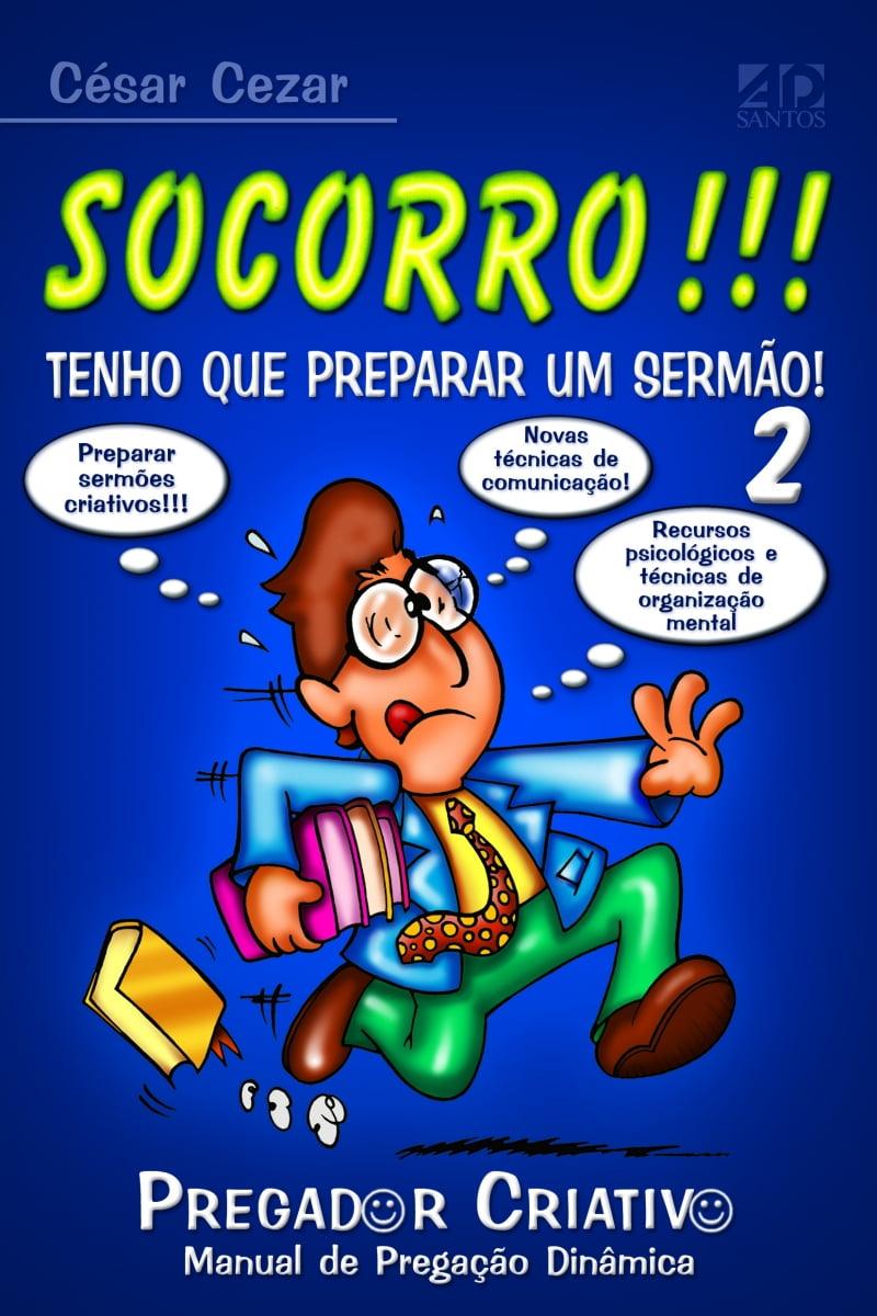 Socorro!!! Tenho que Preparar um Sermão!Vol.2-Pregador Criativo cod 1567