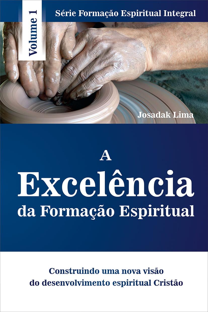 A EXCELÊNCIA DA FORMAÇÃO ESPIRITUAL - VOL 1 - COD 1877