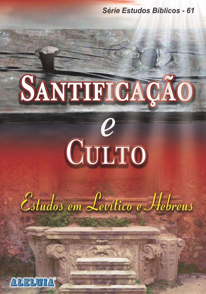 Rev. 61 - SANTIFICAÇÃO E CULTO ESTUDOS EM LEVÍTICO E HEBREUS