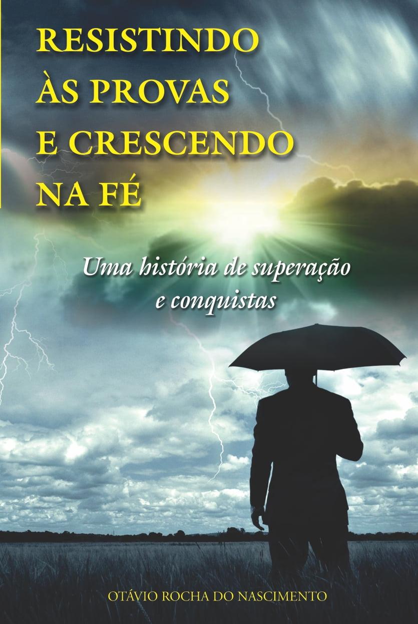RESISTINDO ÀS PROVAS E CRESCENDO NA FÉ