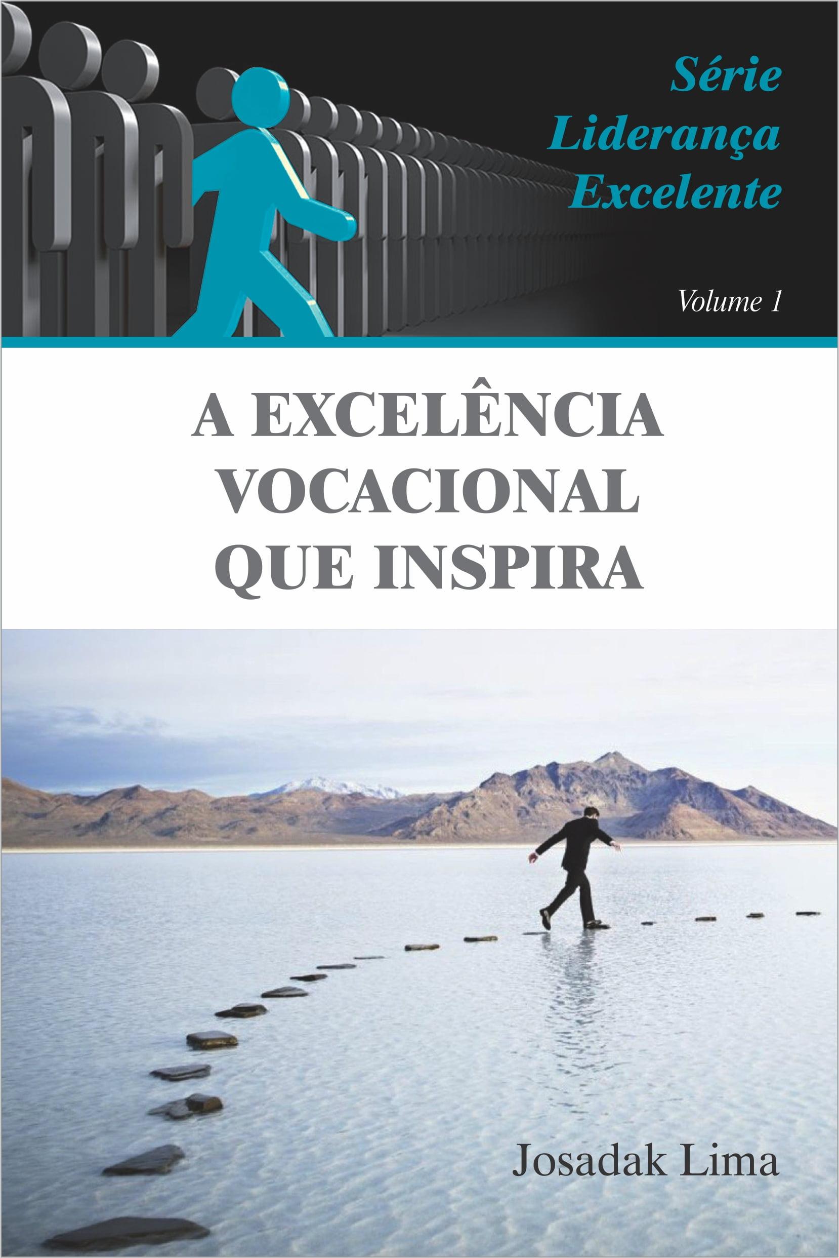 A EXCELÊNCIA VOCACIONAL QUE INSPIRA - VOL 1 - SÉRIE LIDERANÇA EXCELENTE