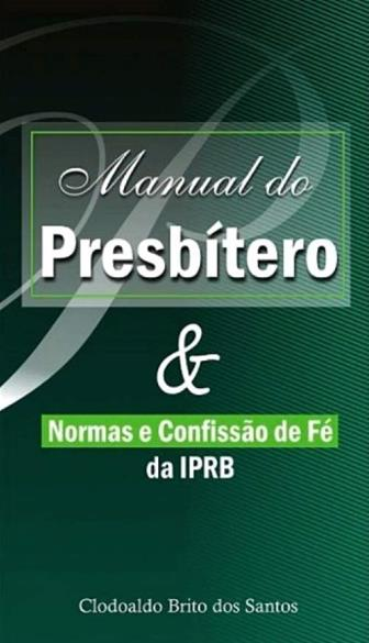 MANUAL DO PRESBÍTERO & NORMAS DA IPRB