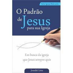 O PADRÃO DE JESUS PARA SUA IGREJA - COD 00529