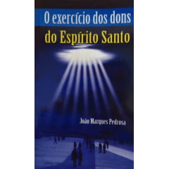 O EXERCÍCIO DOS DONS DO ESPÍRITO SANTO
